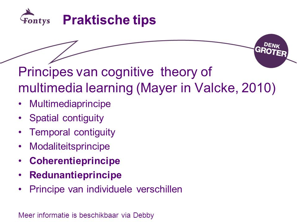 Praktische tips Principes van cognitive theory of multimedia learning (Mayer in Valcke, 2010) Multimediaprincipe.