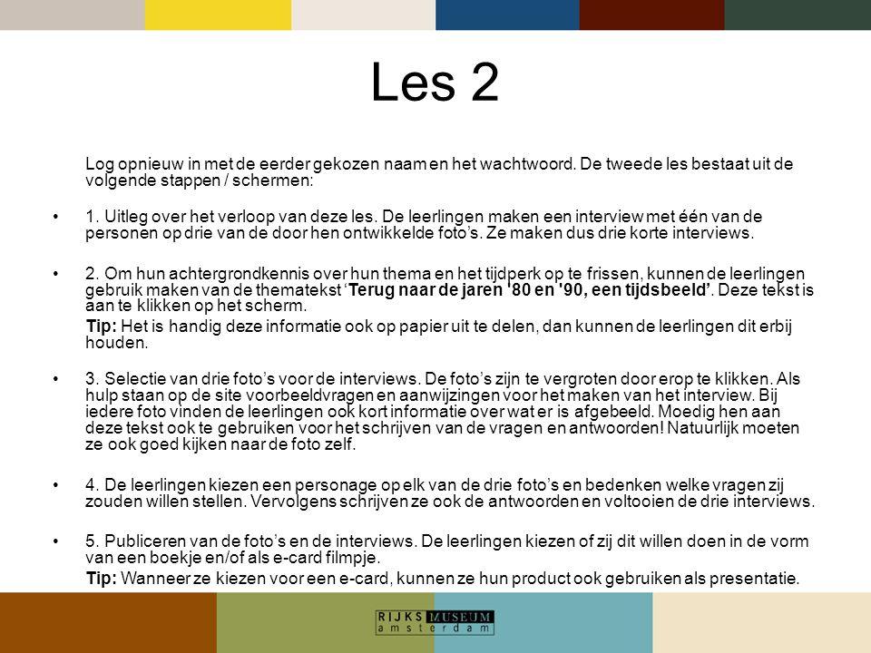 Les 2 Log opnieuw in met de eerder gekozen naam en het wachtwoord. De tweede les bestaat uit de volgende stappen / schermen:
