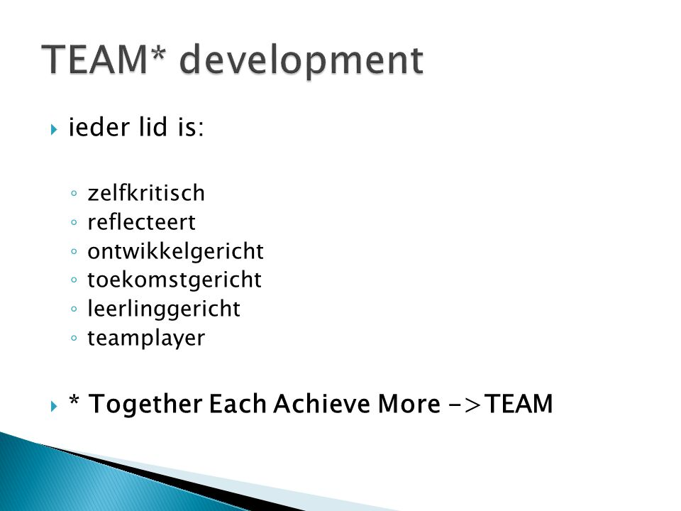 TEAM* development ieder lid is: * Together Each Achieve More ->TEAM