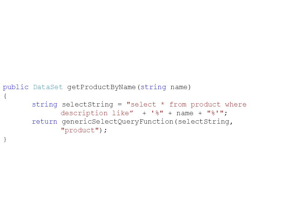 public DataSet getProductByName(string name) {