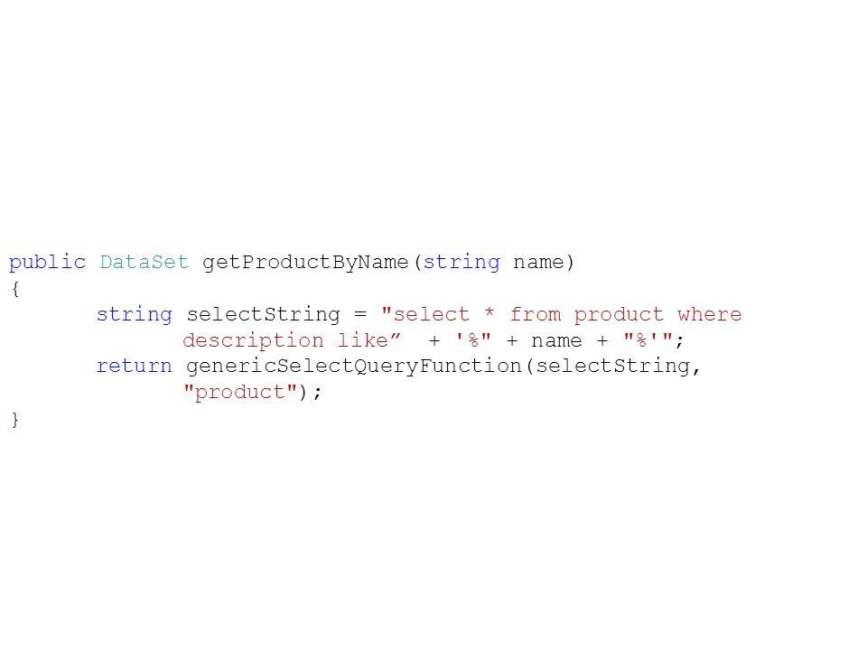 public DataSet getProductByName(string name) {