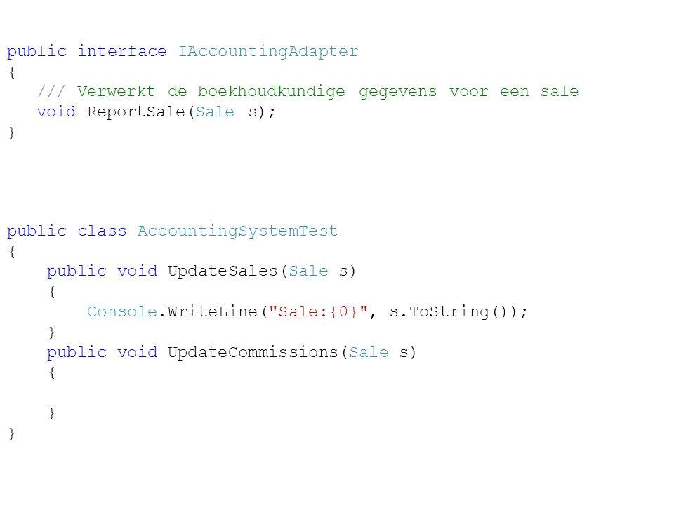 public interface IAccountingAdapter { /// Verwerkt de boekhoudkundige gegevens voor een sale void ReportSale(Sale s); }