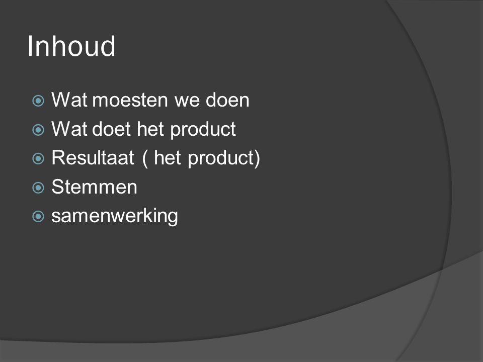 Inhoud Wat moesten we doen Wat doet het product