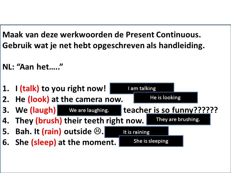 Maak van deze werkwoorden de Present Continuous.