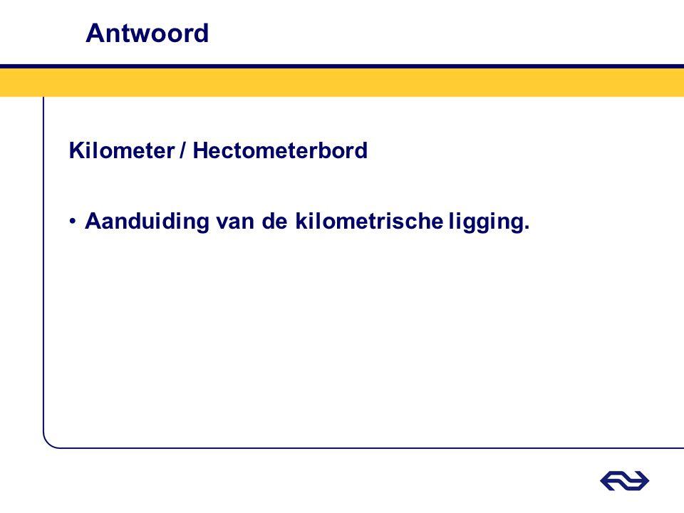 Antwoord Kilometer / Hectometerbord