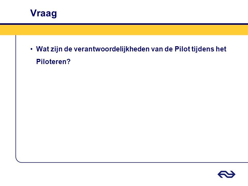 Vraag Wat zijn de verantwoordelijkheden van de Pilot tijdens het Piloteren