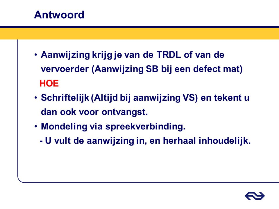 Antwoord Aanwijzing krijg je van de TRDL of van de vervoerder (Aanwijzing SB bij een defect mat) HOE.
