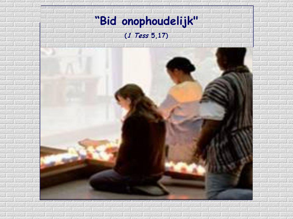 Bid onophoudelijk (1 Tess 5,17)