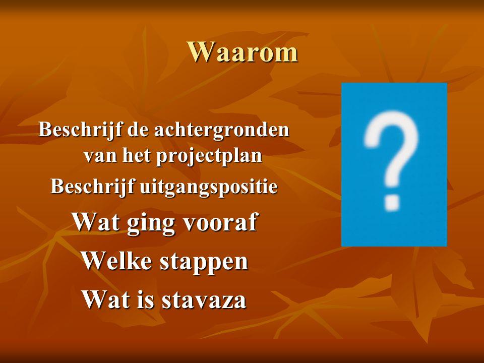 Waarom Wat ging vooraf Welke stappen Wat is stavaza