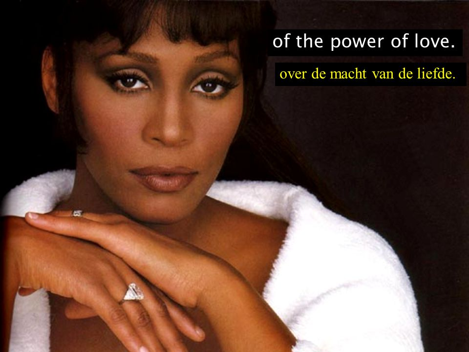 of the power of love. over de macht van de liefde.