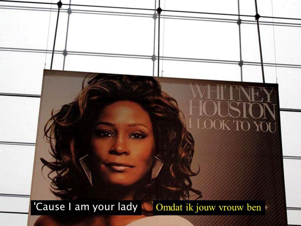 Cause I am your lady Omdat ik jouw vrouw ben
