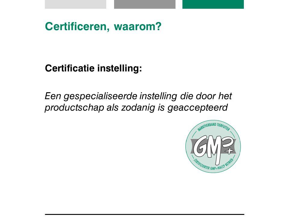 Certificeren, waarom Certificatie instelling: