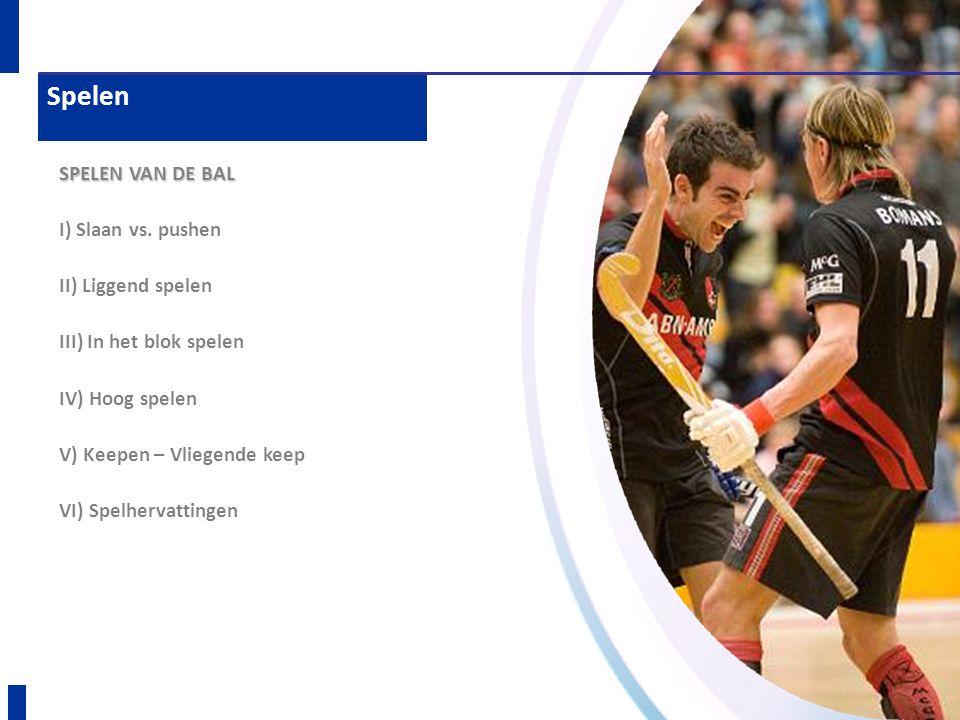Spelen SPELEN VAN DE BAL I) Slaan vs. pushen II) Liggend spelen