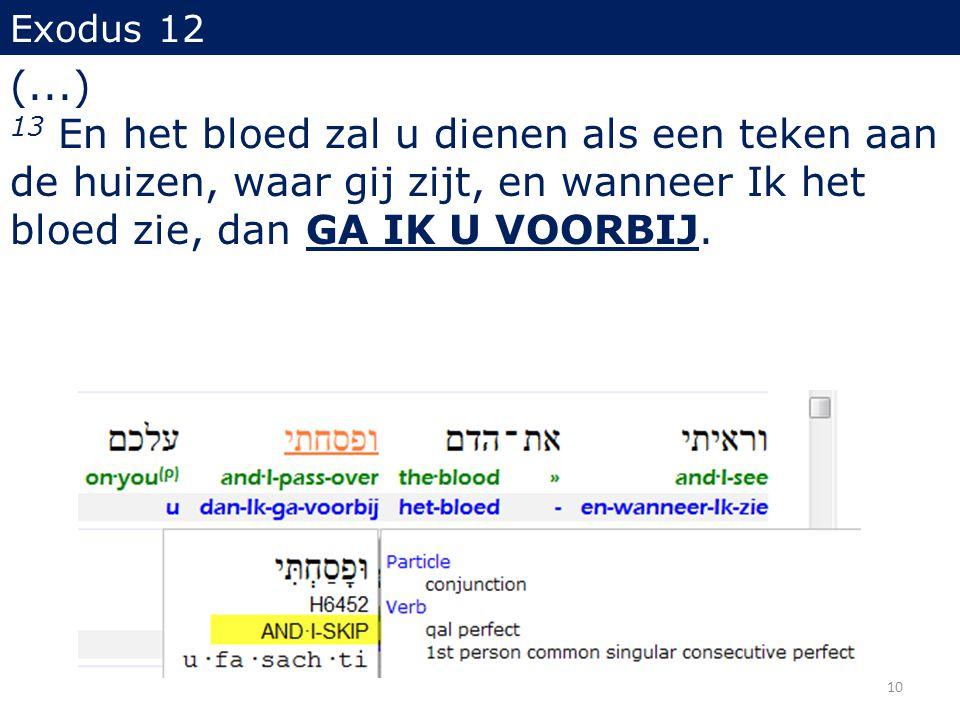 Exodus 12 (...) 13 En het bloed zal u dienen als een teken aan de huizen, waar gij zijt, en wanneer Ik het bloed zie, dan GA IK U VOORBIJ.