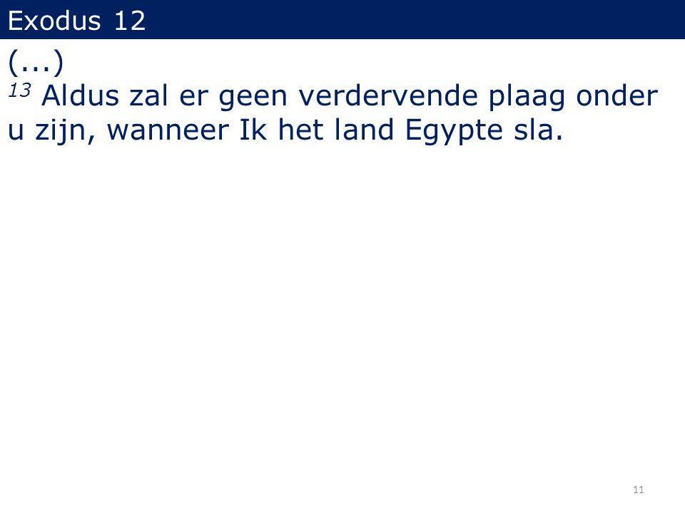 Exodus 12 (...) 13 Aldus zal er geen verdervende plaag onder u zijn, wanneer Ik het land Egypte sla.