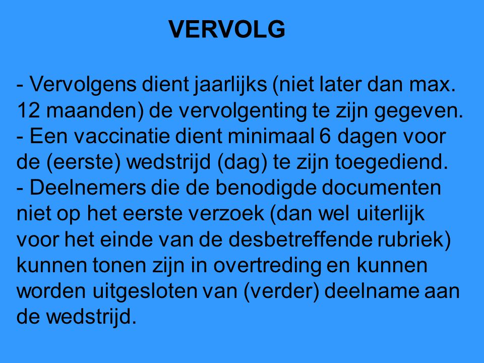 VERVOLG - Vervolgens dient jaarlijks (niet later dan max. 12 maanden) de vervolgenting te zijn gegeven.