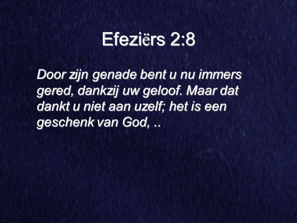 Efeziërs 2:8 Door zijn genade bent u nu immers gered, dankzij uw geloof.