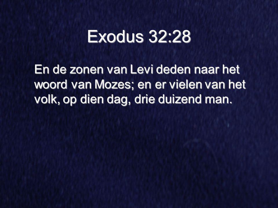 Exodus 32:28 En de zonen van Levi deden naar het woord van Mozes; en er vielen van het volk, op dien dag, drie duizend man.