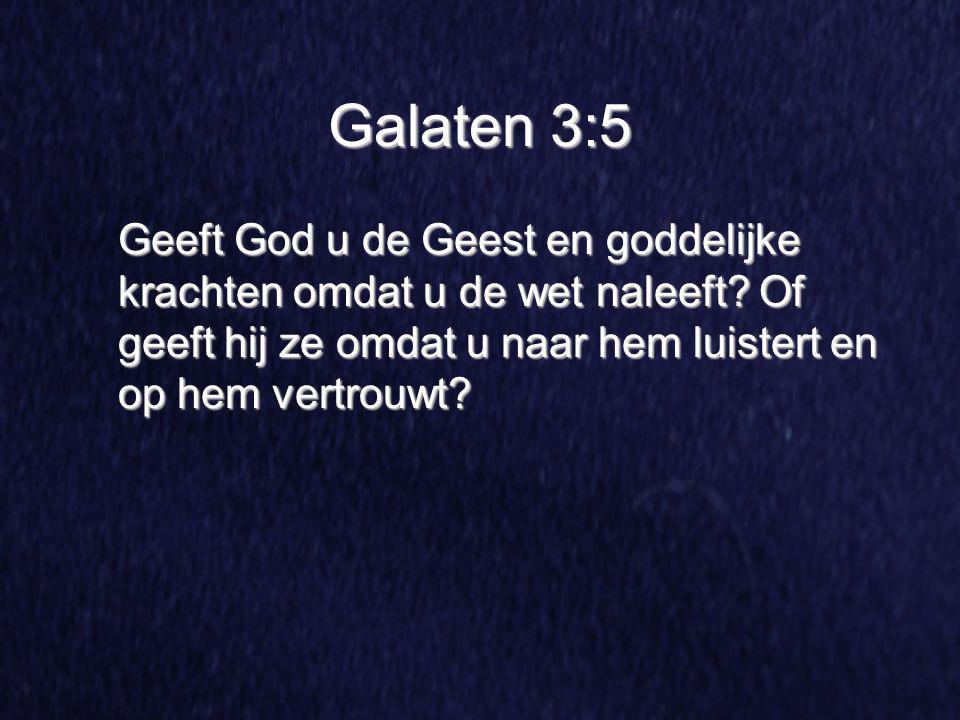 Galaten 3:5 Geeft God u de Geest en goddelijke krachten omdat u de wet naleeft.