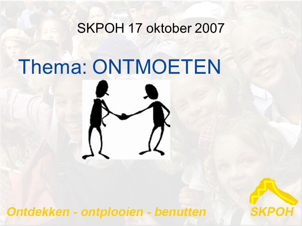 SKPOH 17 oktober 2007 Thema: ONTMOETEN