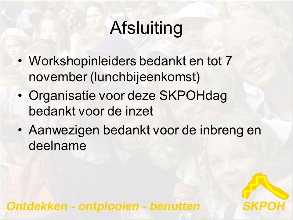Afsluiting Workshopinleiders bedankt en tot 7 november (lunchbijeenkomst) Organisatie voor deze SKPOHdag bedankt voor de inzet.