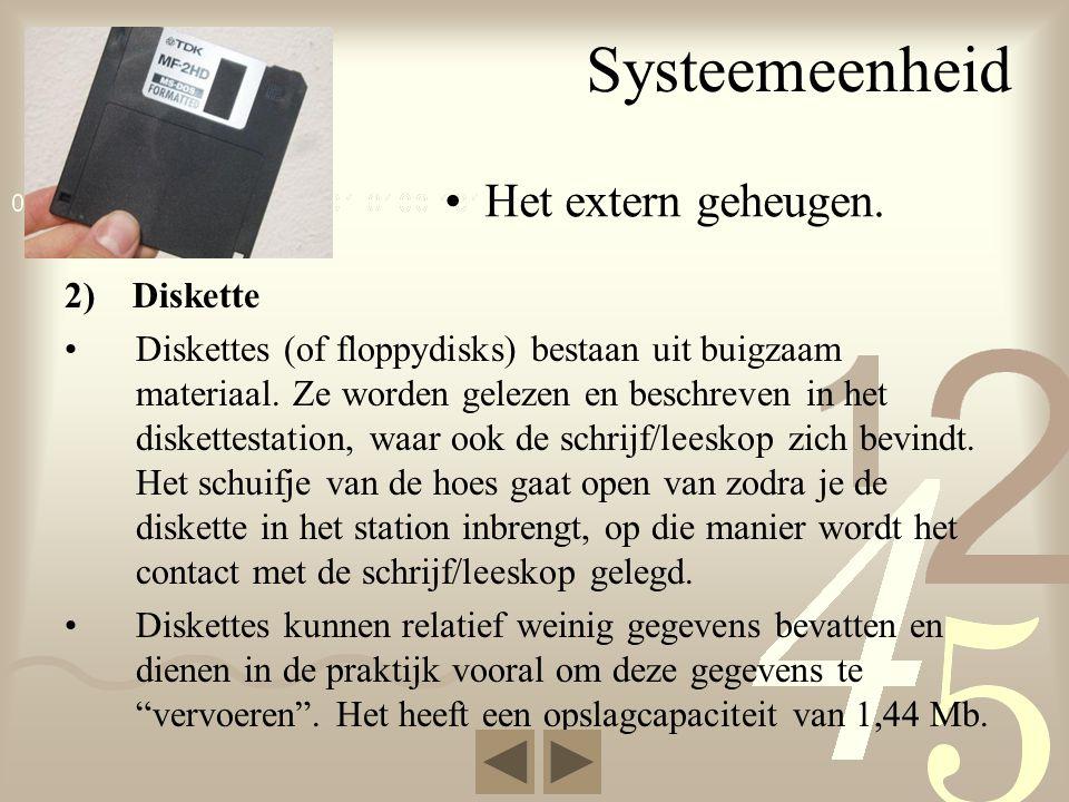 Systeemeenheid Het extern geheugen. 2) Diskette