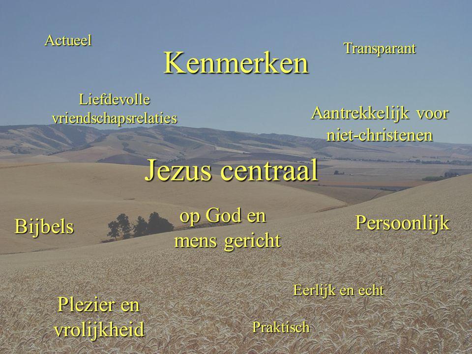 Kenmerken Jezus centraal op God en mens gericht Persoonlijk Bijbels