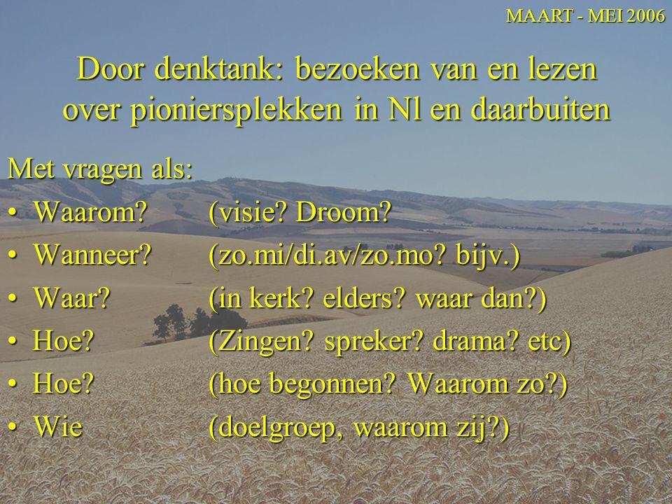 MAART - MEI 2006 Door denktank: bezoeken van en lezen over pioniersplekken in Nl en daarbuiten. Met vragen als:
