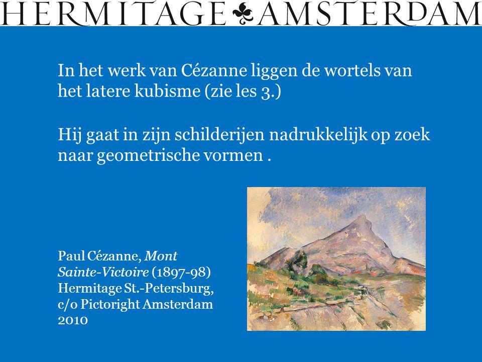 In het werk van Cézanne liggen de wortels van het latere kubisme (zie les 3.)
