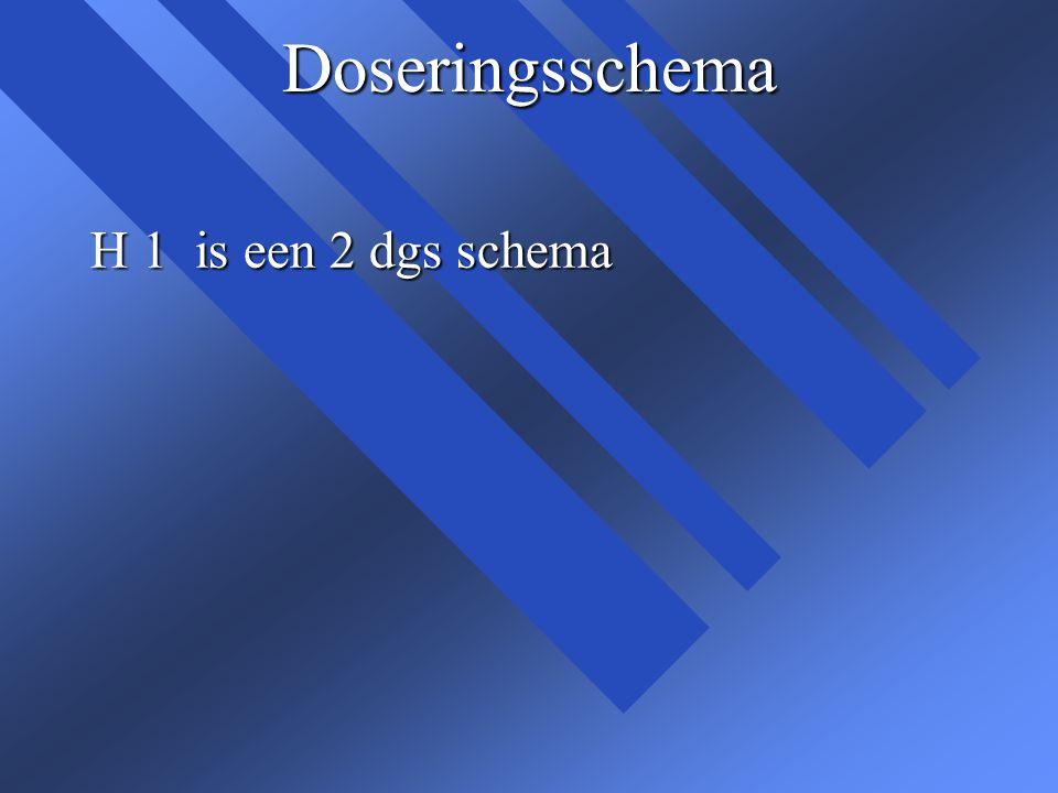 Doseringsschema H 1 is een 2 dgs schema