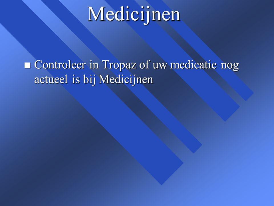Medicijnen Controleer in Tropaz of uw medicatie nog actueel is bij Medicijnen