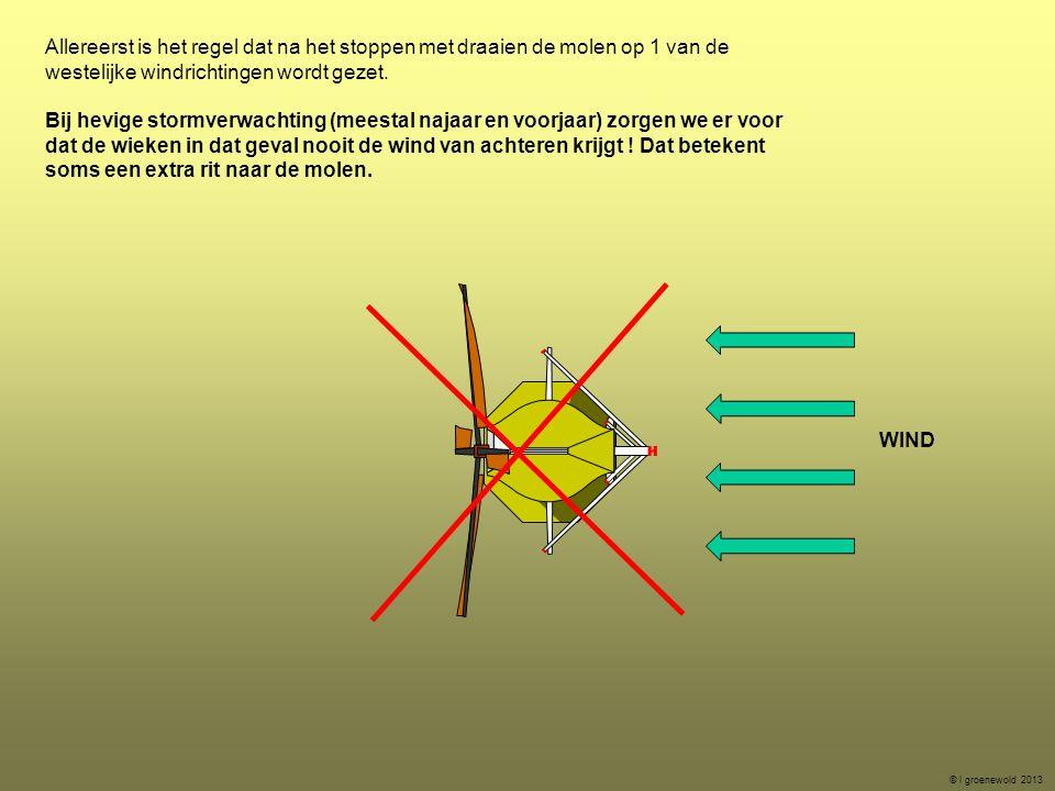 Allereerst is het regel dat na het stoppen met draaien de molen op 1 van de westelijke windrichtingen wordt gezet.