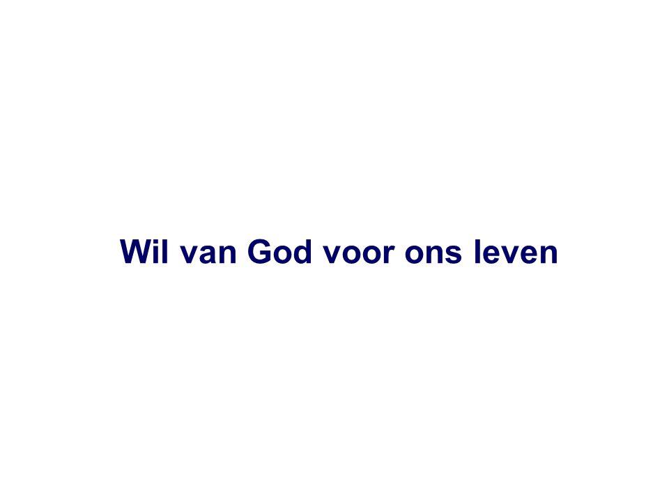 Wil van God voor ons leven
