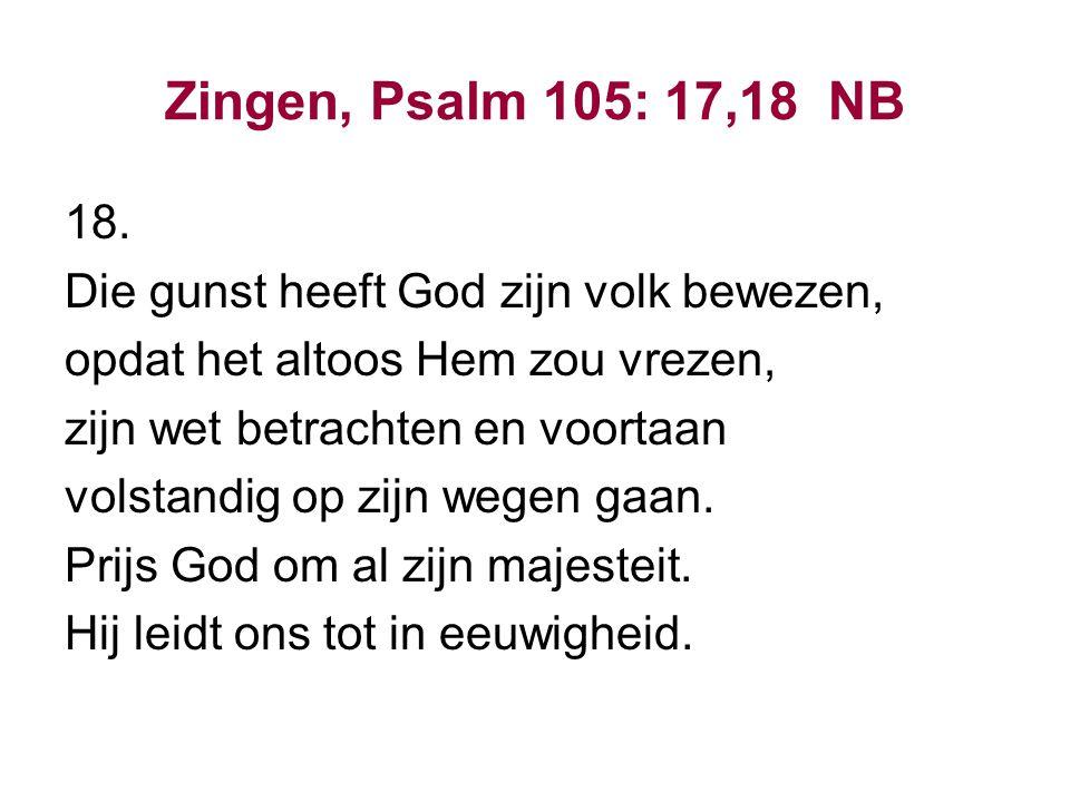 Zingen, Psalm 105: 17,18 NB 18. Die gunst heeft God zijn volk bewezen,