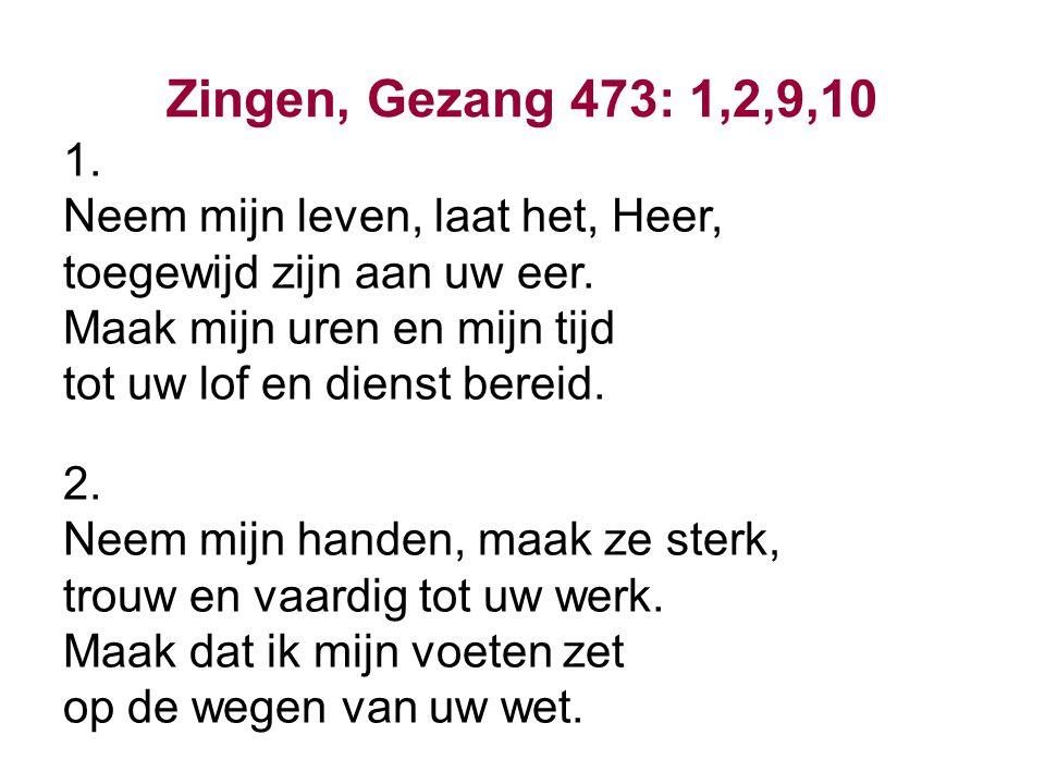 Zingen, Gezang 473: 1,2,9,10 1. Neem mijn leven, laat het, Heer,