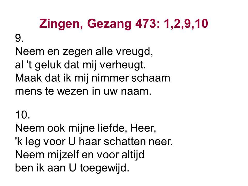 Zingen, Gezang 473: 1,2,9,10 9. Neem en zegen alle vreugd,
