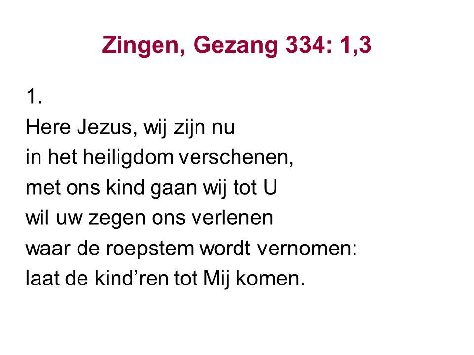 Zingen, Gezang 334: 1,3 1. Here Jezus, wij zijn nu