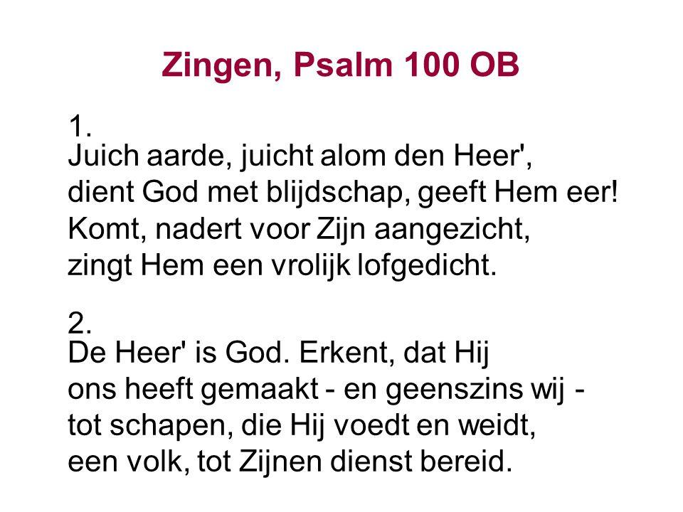 Zingen, Psalm 100 OB 1. Juich aarde, juicht alom den Heer ,