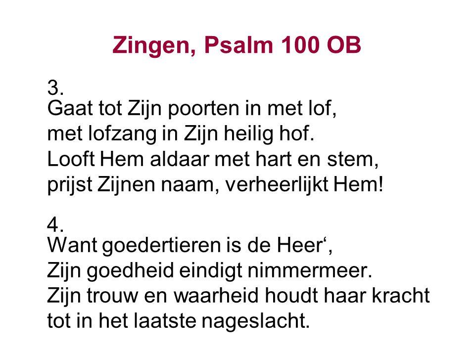 Zingen, Psalm 100 OB 3. Gaat tot Zijn poorten in met lof,