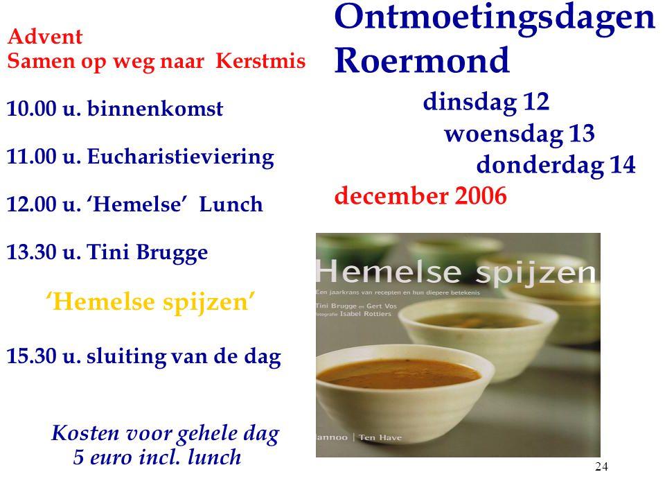 Advent Samen op weg naar Kerstmis. 10.00 u. binnenkomst. 11.00 u. Eucharistieviering. 12.00 u. 'Hemelse' Lunch.