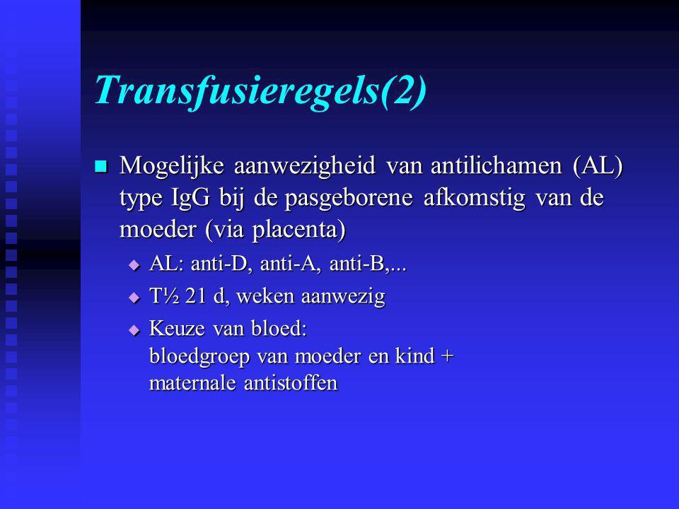 Transfusieregels(2) Mogelijke aanwezigheid van antilichamen (AL) type IgG bij de pasgeborene afkomstig van de moeder (via placenta)