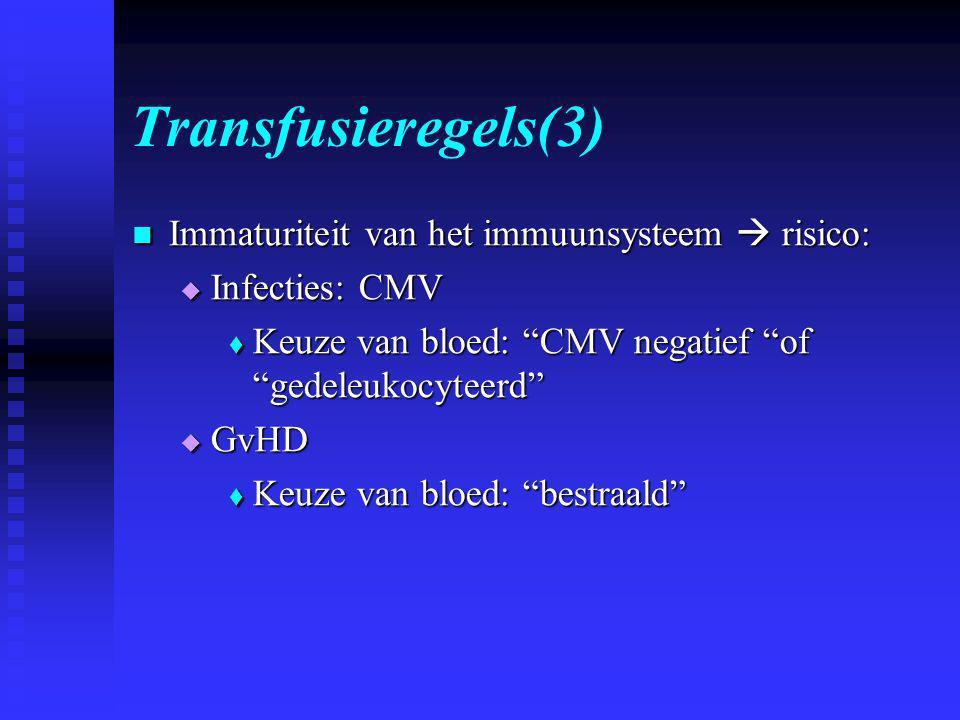 Transfusieregels(3) Immaturiteit van het immuunsysteem  risico: