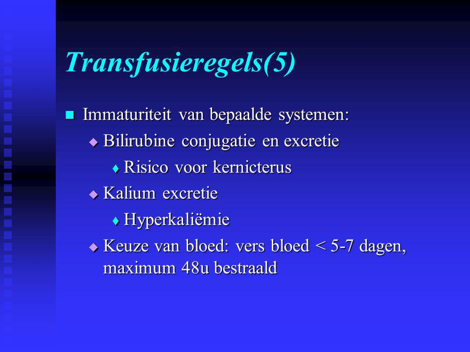 Transfusieregels(5) Immaturiteit van bepaalde systemen:
