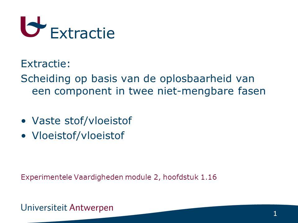 Extractie Extractie: Scheiding op basis van de oplosbaarheid van een component in twee niet-mengbare fasen.