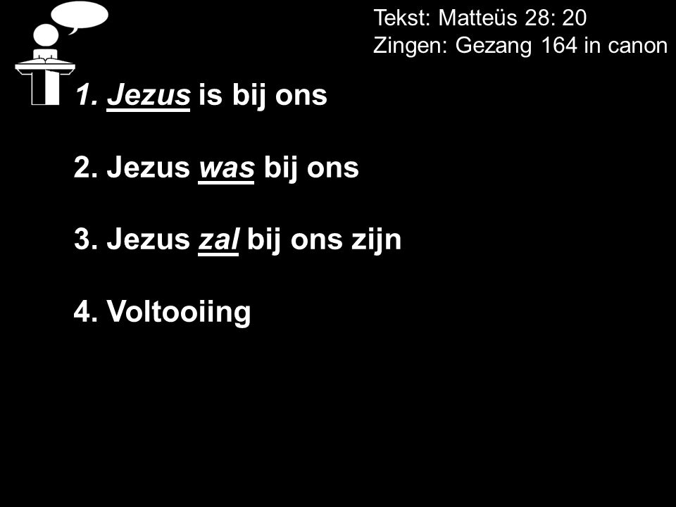1. Jezus is bij ons 2. Jezus was bij ons 3. Jezus zal bij ons zijn
