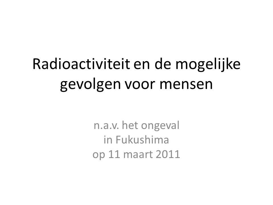 Radioactiviteit en de mogelijke gevolgen voor mensen