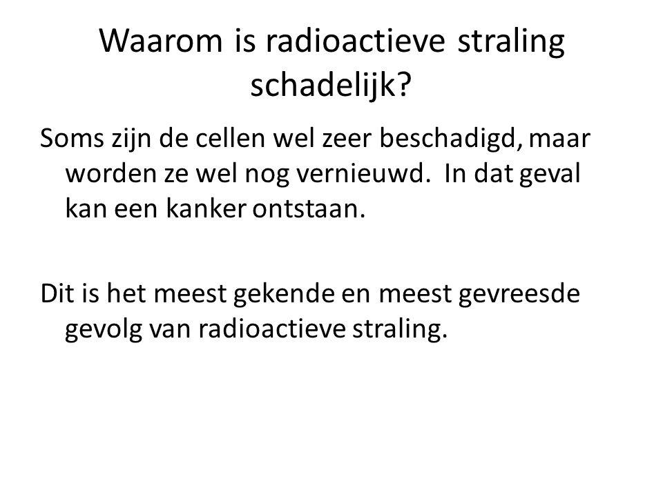 Waarom is radioactieve straling schadelijk