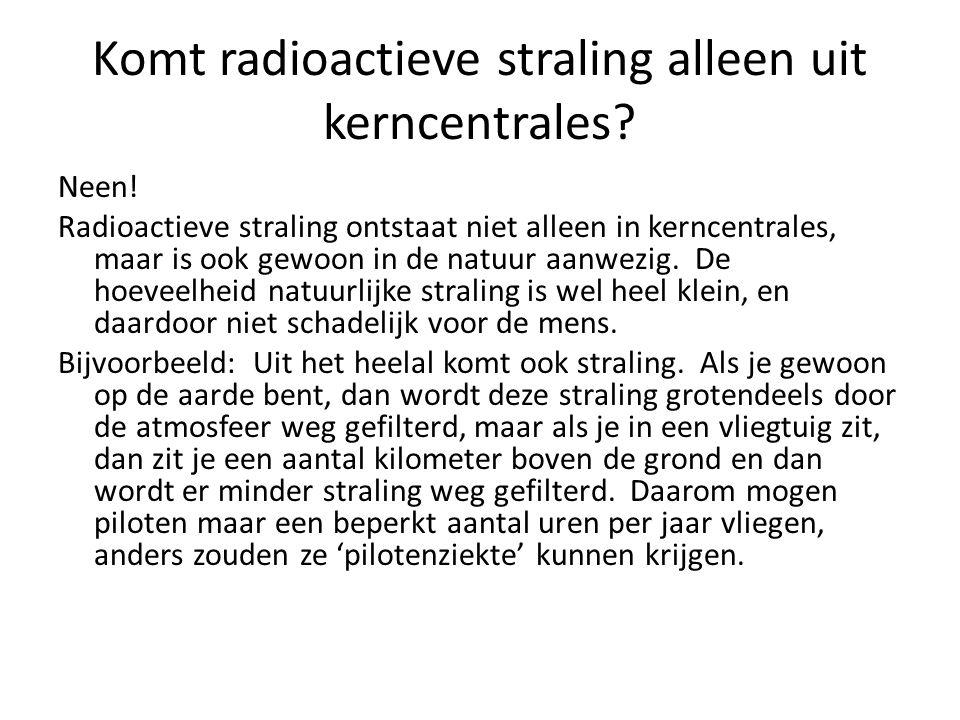 Komt radioactieve straling alleen uit kerncentrales
