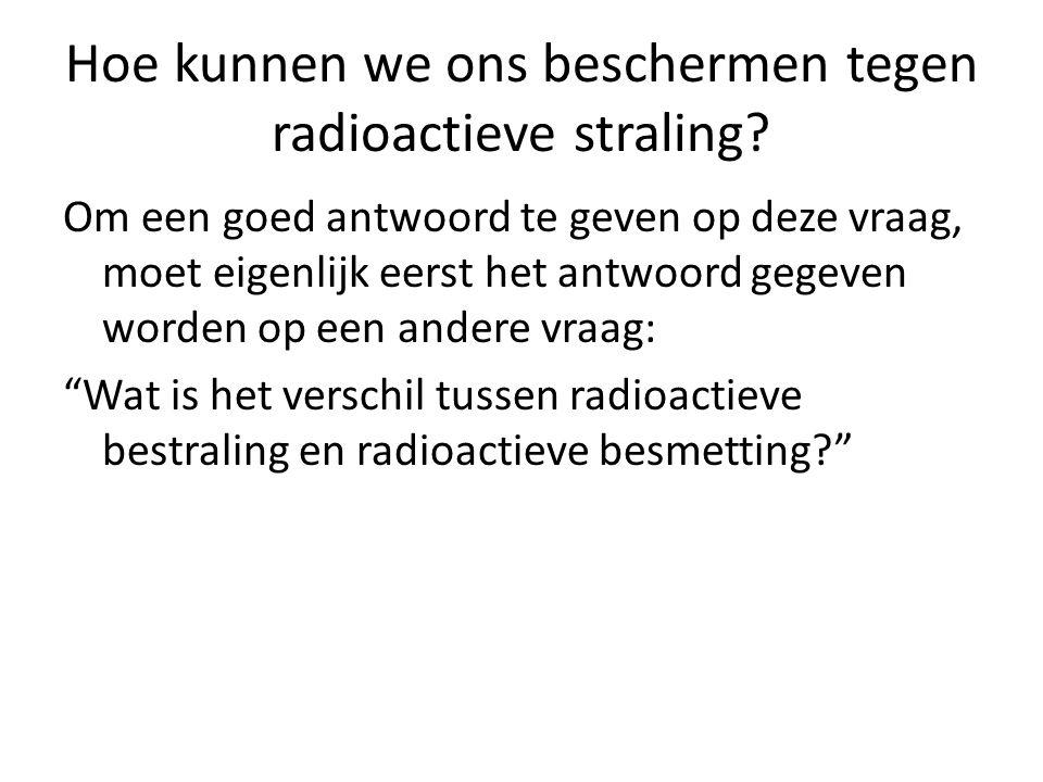 Hoe kunnen we ons beschermen tegen radioactieve straling