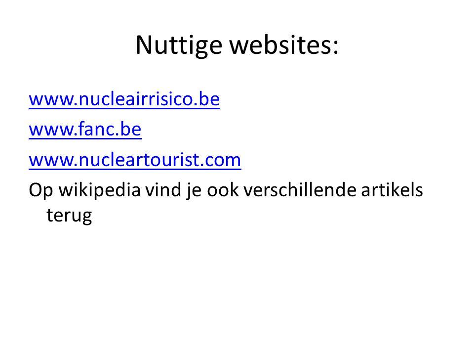 Nuttige websites: www.nucleairrisico.be www.fanc.be www.nucleartourist.com Op wikipedia vind je ook verschillende artikels terug